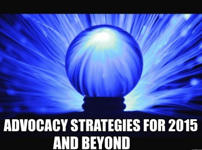 Advocacy Strategies for 2015 and beyond
