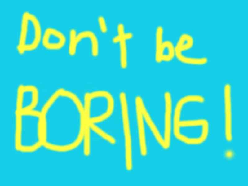 Don't be boring written out in yellow on a blue background